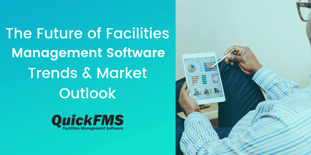 The Future of Facilities Management Software Trends & Market Outlook